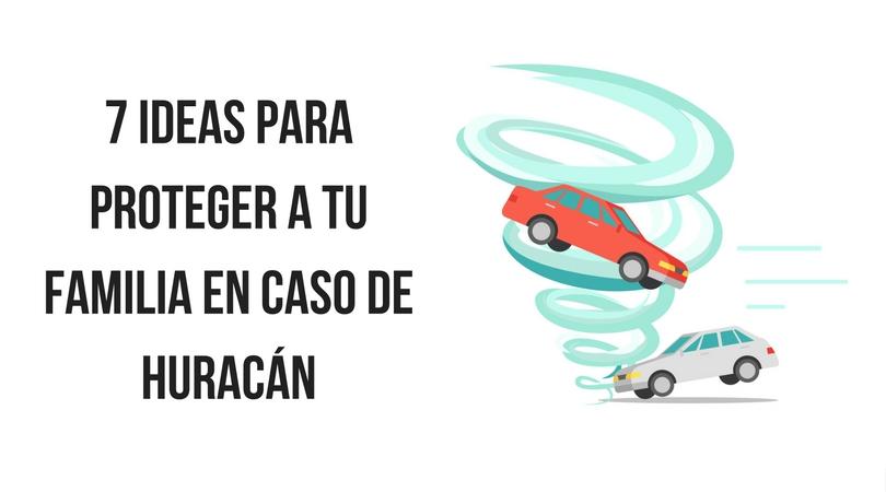 7 ideas para proteger a tu familia en caso de huracán