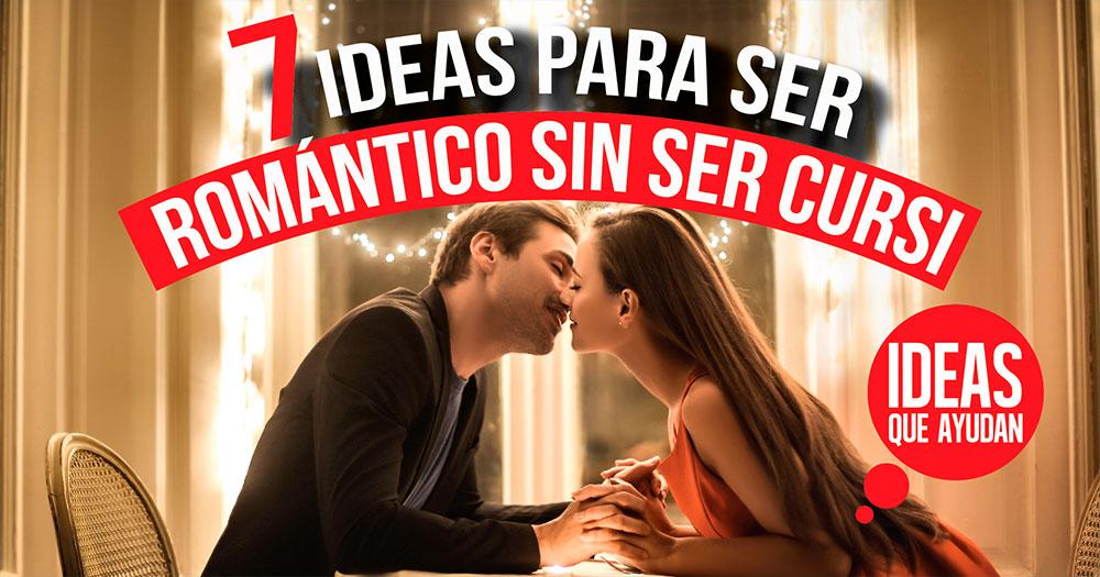 7 Ideas Para Ser Romántico Sin Ser Cursi Todo Lo Que Ellas