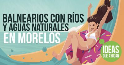 Balnearios con ríos y aguas naturales en Morelos