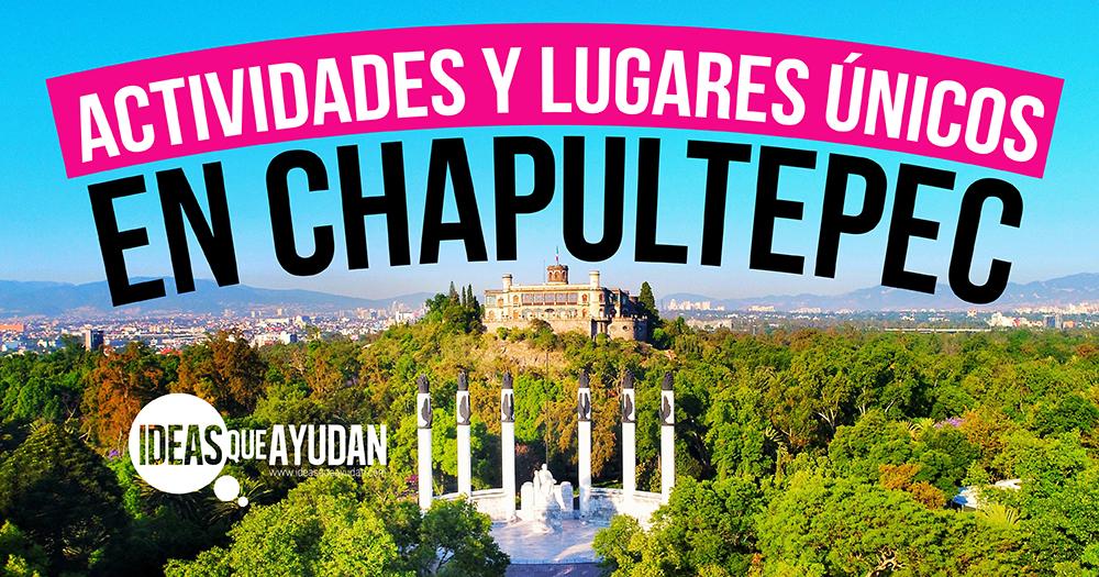 Actividades y lugares únicos en Chapultepec