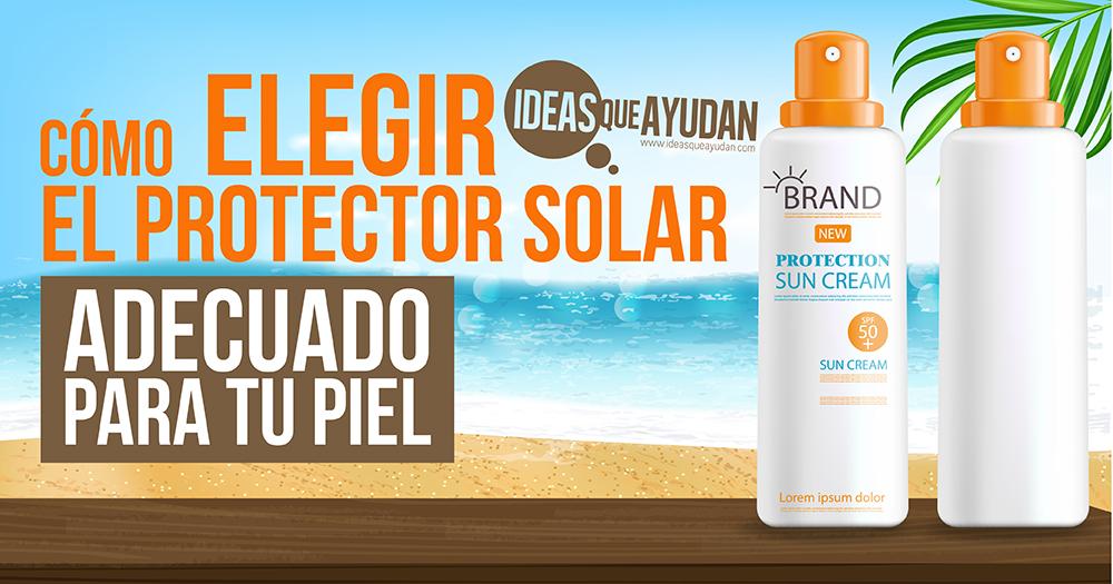 Cómo elegir el protector solar adecuado