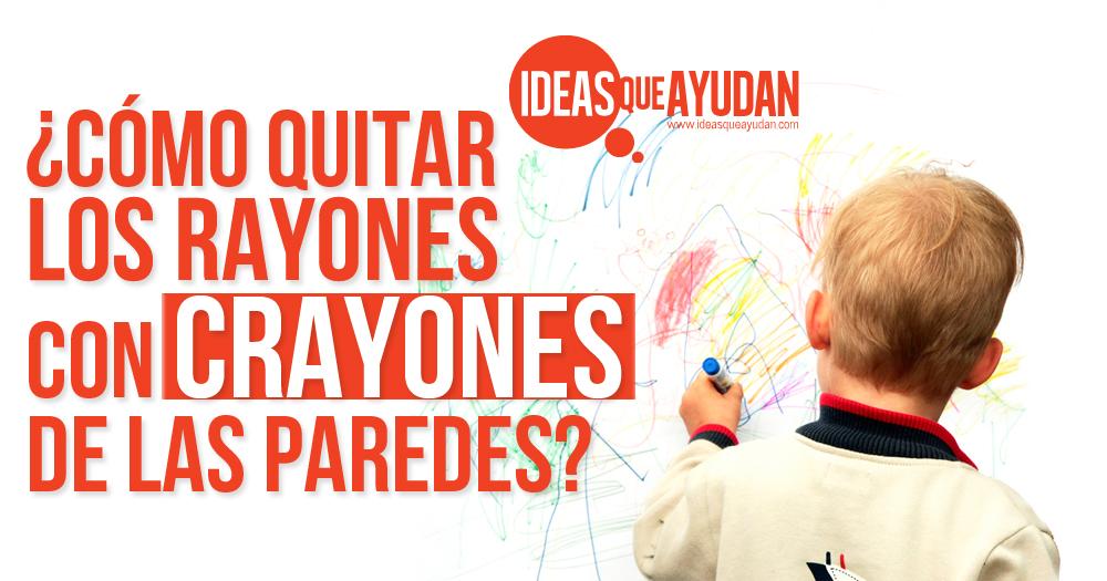 c mo quitar los rayones con crayones de las paredes