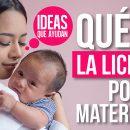 Qué es la licencia por maternidad