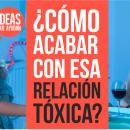 ¿Cómo acabar con esa relación tóxica?
