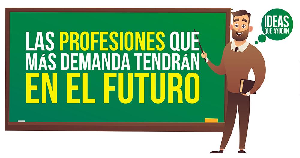 las profesiones que más demanda tendrán