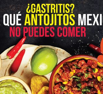 Gastritis y los antojitos mexicanos