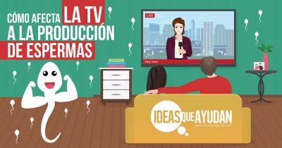 como afecta la tv a la producción de espermas