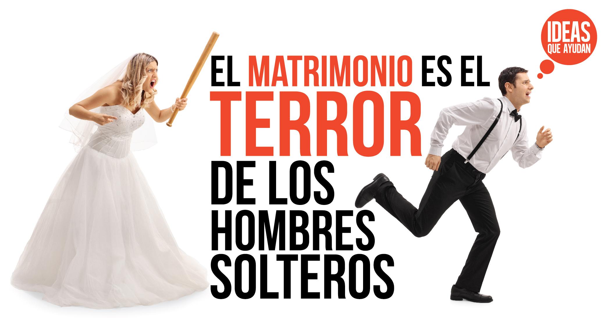 el matrimonio es el terror de los hombres solteros - Hombres Solteros