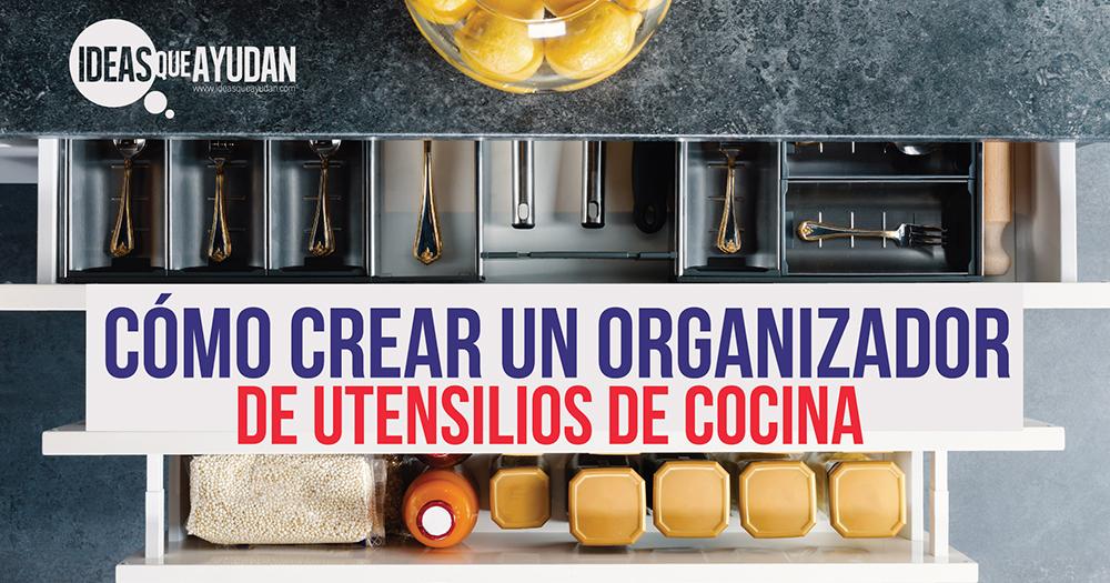 C mo crear un organizador de utensilios de cocina ideas for Organizador utensilios cocina