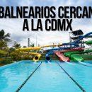 5 balnearios cercanos CDMX