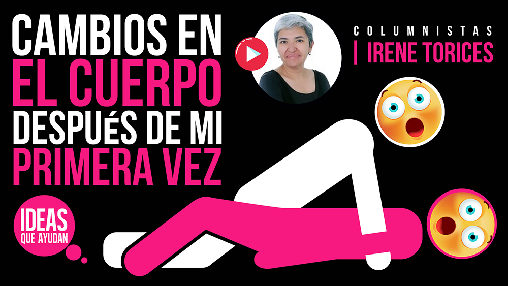 Cambios en el cuerpo despues de mi primera vez | Irene Torices IQA