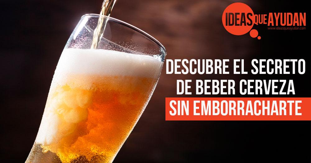 beber cerveza sin emborracharte este es el secreto