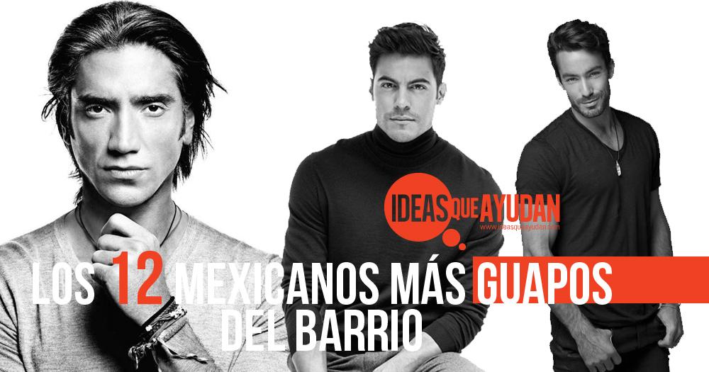 Los 12 mexicanos más guapos del barrio