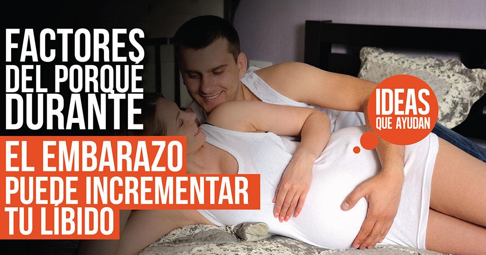 Durante el embarazo puede incrementar tu libido