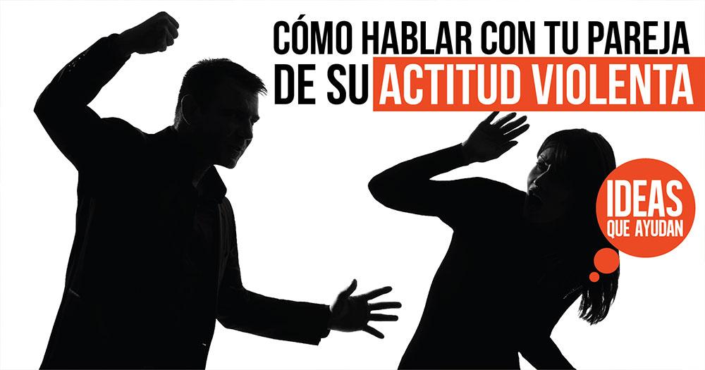 hablar con tu pareja de su actitud violenta