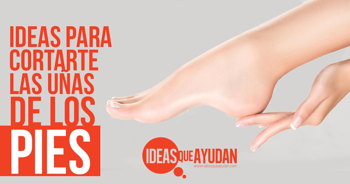 Ideas Para Cortarte Las Uñas De Los Pies Ideas Que Ayudan