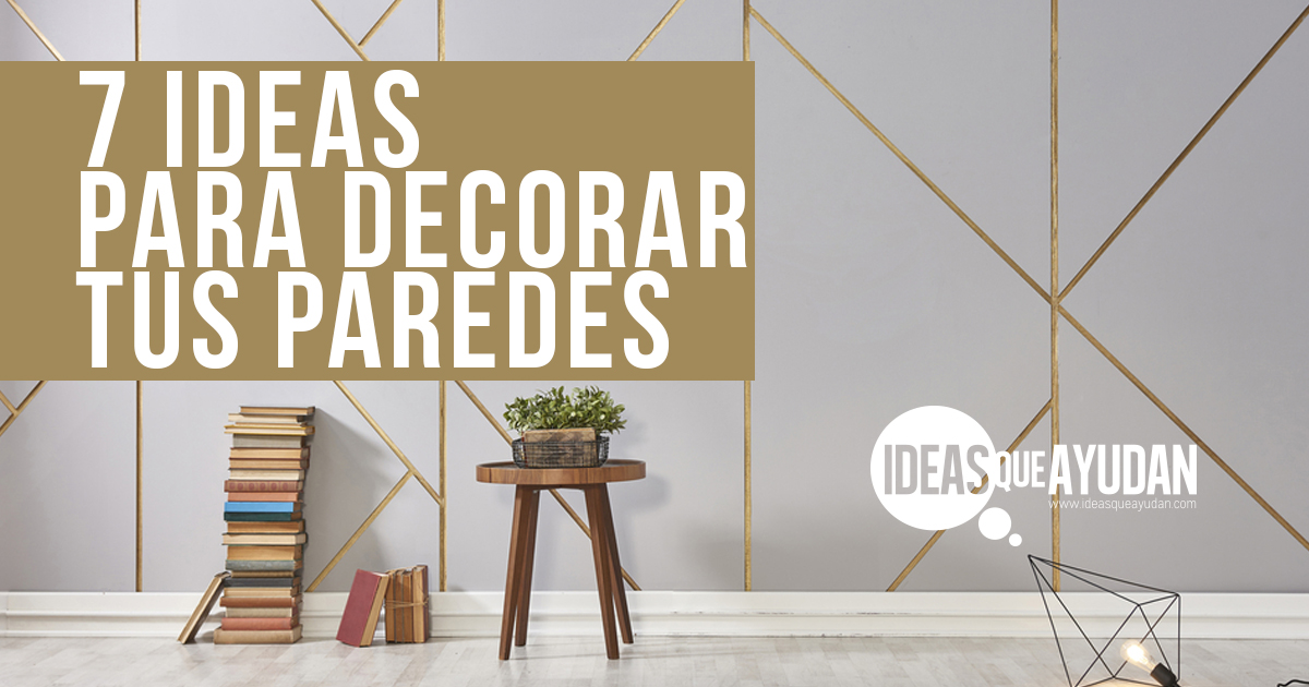 7 ideas para decorar tus paredes Ideas Que Ayudan