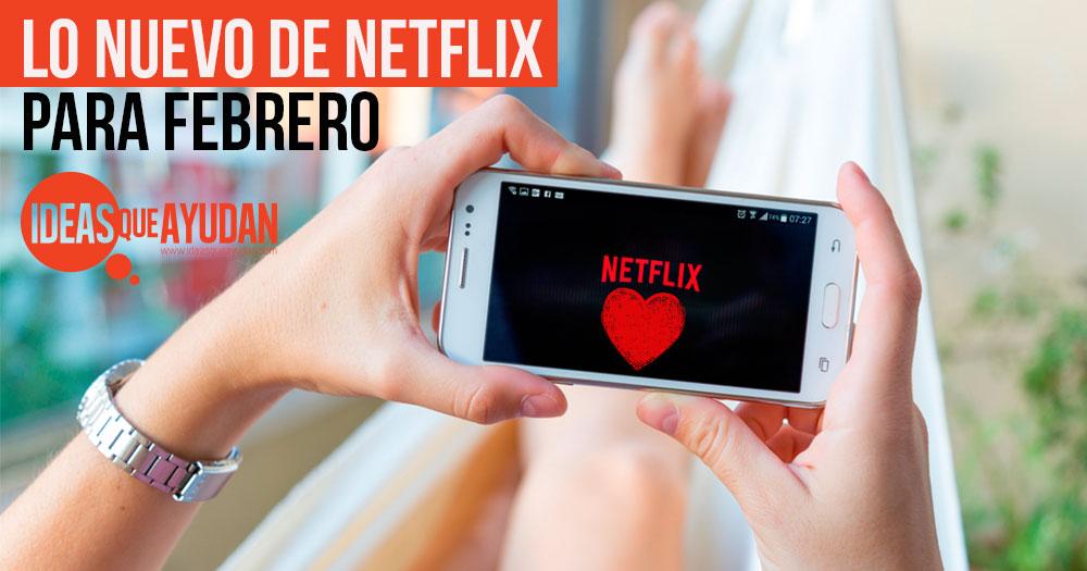 Lo nuevo de Netflix para febrero