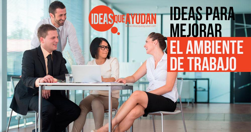 Ideas para mejorar el ambiente de trabajo
