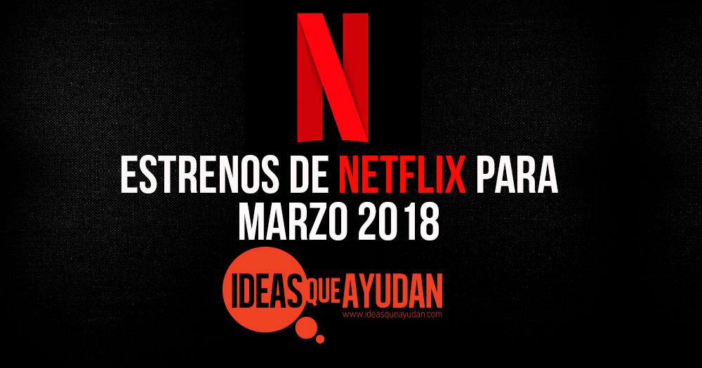 Estrenos de Netflix para marzo