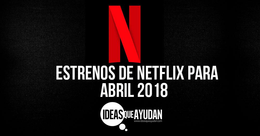 Estrenos de Netflix para abril 2018