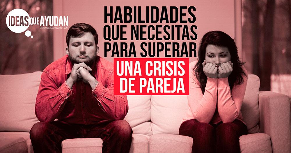 Habilidades que necesitas para superar una crisis de pareja