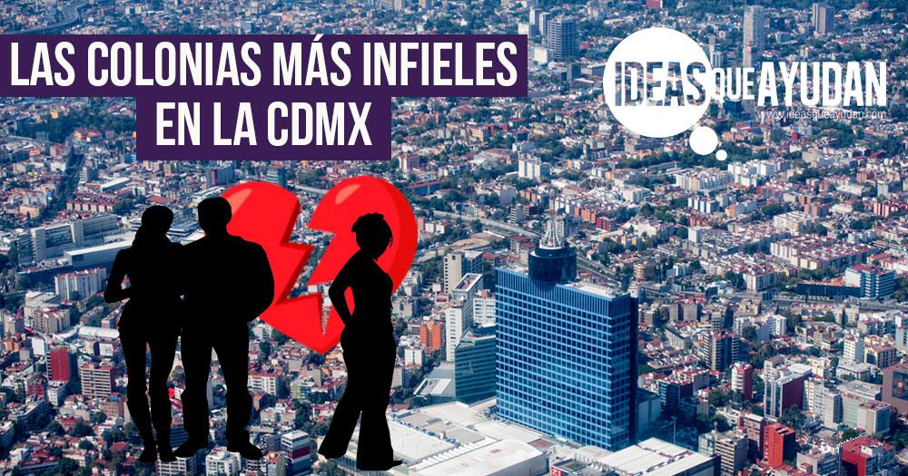 Las colonias mas infieles en la CDMX