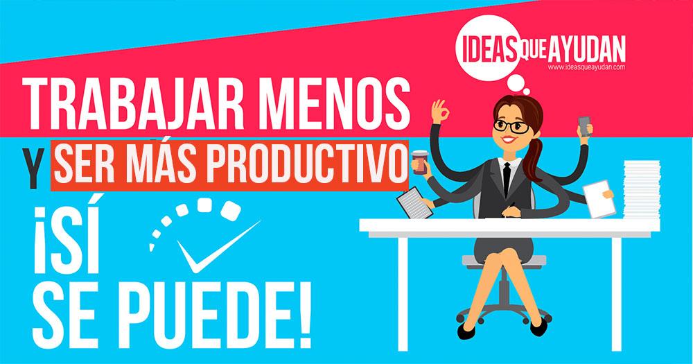 Trabajar menos y ser mas productivo