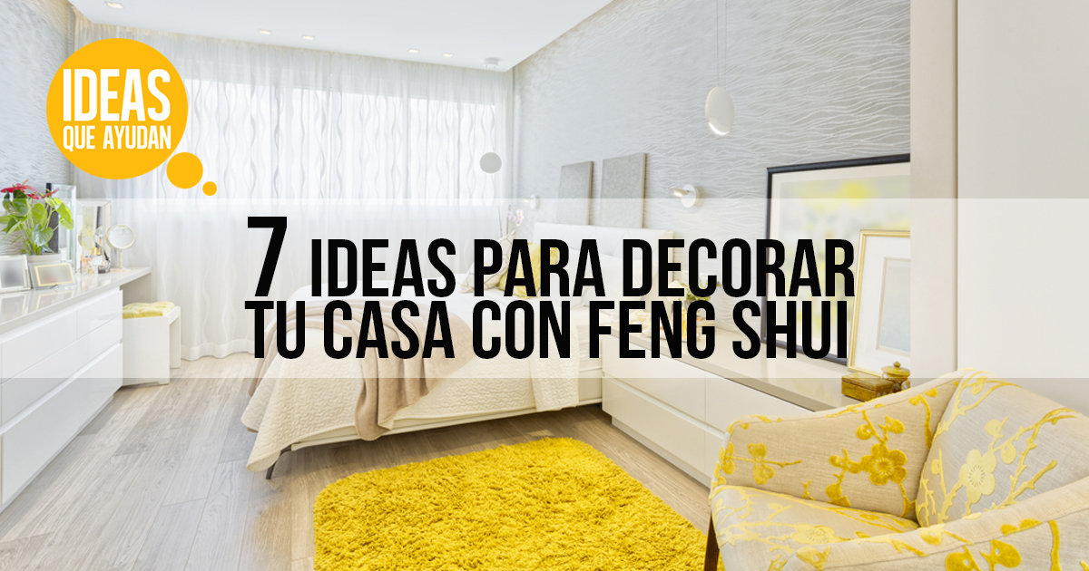 7 ideas para decorar tu casa con feng shui ideas que ayudan for Ideas para decorar tu casa economicas