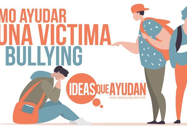 cómo ayudar a una víctima de Bullying