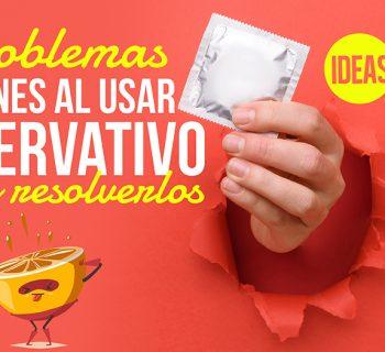 problemas comunes al usar preservativo y cómo resolverlos