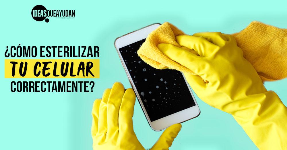 Cómo esterilizar tu celular correctamente