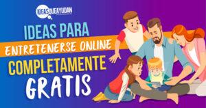 Ideas para entretenerse online completamente gratuitas